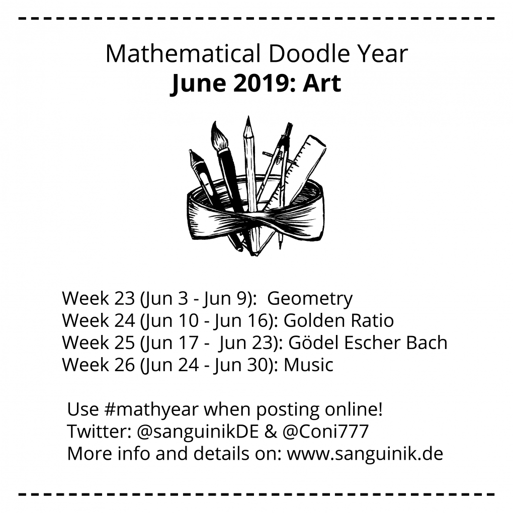 Mathyear Prompt List for June 2019  Week 23 (June 3 to June 9) is Geometry Week 24 (June 10 to June 16) is Golden Ratio Week 25 (June 17 to June 23) is Gödel Escher Bach Week 26 (June 24 to June 30) is Music